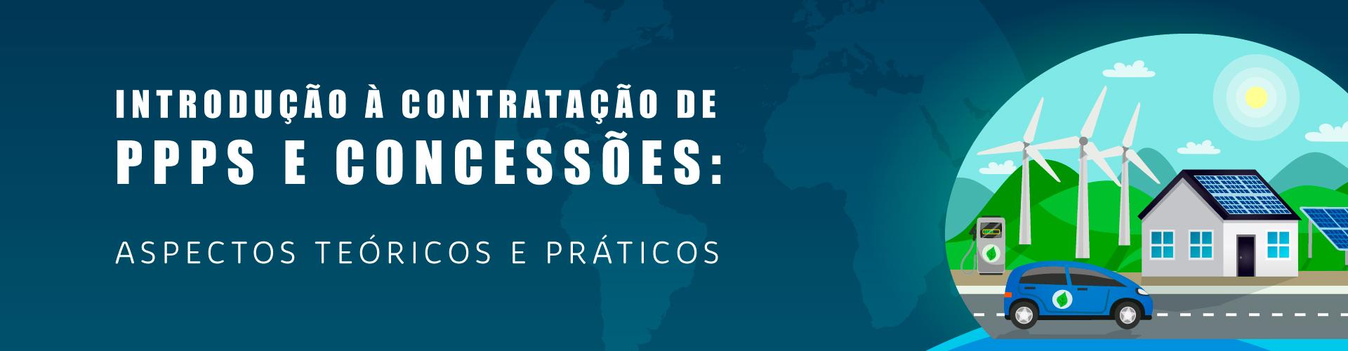 Introdução à Contratação de PPPS e Concessões: Aspectos Teóricos e Práticos
